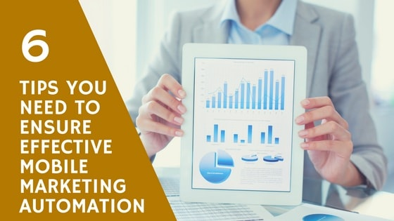 Tips You Need to Ensure Effective Mobile Marketing Automation